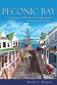 Peconic Bay: Four Centuries of History on Long Island's North and South Forks / Marilyn E. Weigold