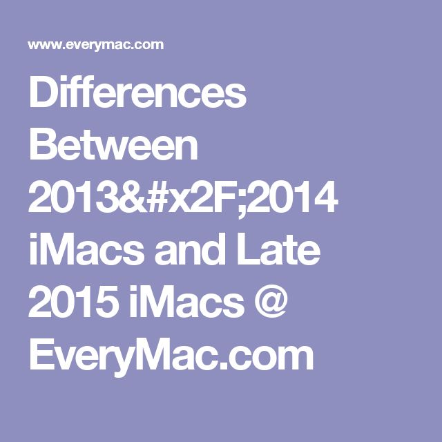 Differences Between 2013/2014 iMacs and Late 2015 iMacs @ EveryMac.com