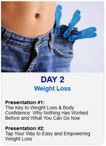 It's Day 2 of the 2013 Tapping World Summit    Tonight's sessions are on Weight Loss:    Session #1:  The Key to Weight Loss & Body Confidence: Why Nothing Has Worked Before and What You Can Do Now    Session #2:  Tap Your Way to Easy and Empowering Weight Loss    Register Here
