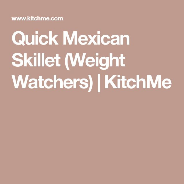 Quick Mexican Skillet (Weight Watchers) | KitchMe