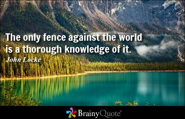 The only fence against the world is a thorough knowledge of it. - John Locke #education #QOTD