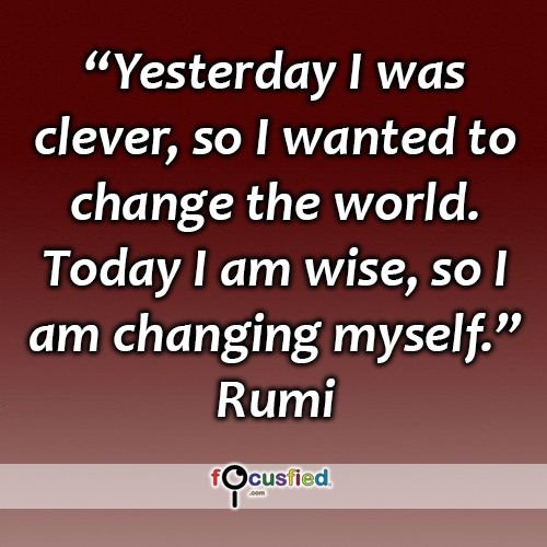 """Yesterday I was clever, so I wanted to change the world. Today I am wise, so I am changing myself."" #quote #inspire #motivate #inspiration #motivation #lifequotes #quotes #wisdom #changeyourself #youareincontrol #rumi #rumiquotes"
