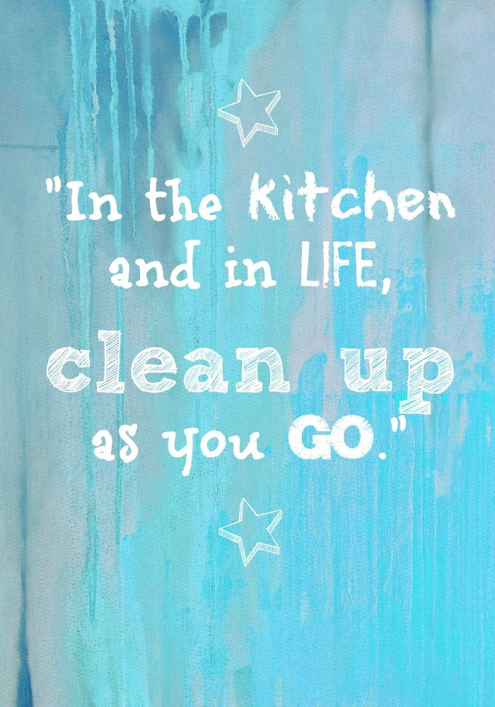 in the kitchen and in life clean up as you go go for it quotes cleaning quotes kitchen on kitchen quotes id=69074