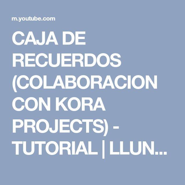 CAJA DE RECUERDOS (COLABORACION CON KORA PROJECTS) - TUTORIAL | LLUNA NOVA SCRAP - YouTube