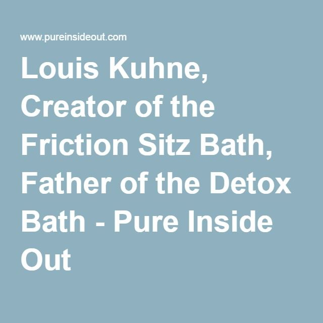 Louis Kuhne, Creator of the Friction Sitz Bath, Father of the Detox Bath - Pure Inside Out