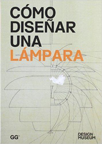 COMO DISEÑAR UNA LAMPARA (Design Museum): Amazon.es: Ana López Ruíz: Libros