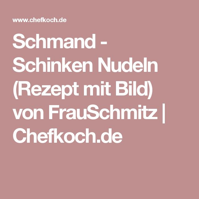 Schmand - Schinken Nudeln (Rezept mit Bild) von FrauSchmitz   Chefkoch.de