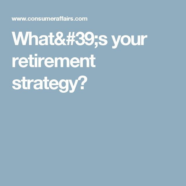 What's your retirement strategy?