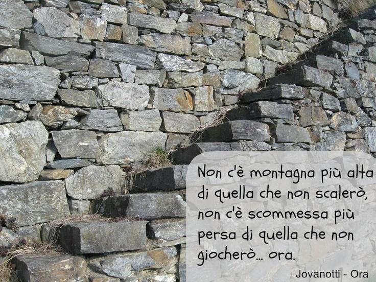 Jovanotti Quote: Non c'è montagna più alta di quella che non scalerò   non c'è scommessa più persa di quella che non giocherò... ora.
