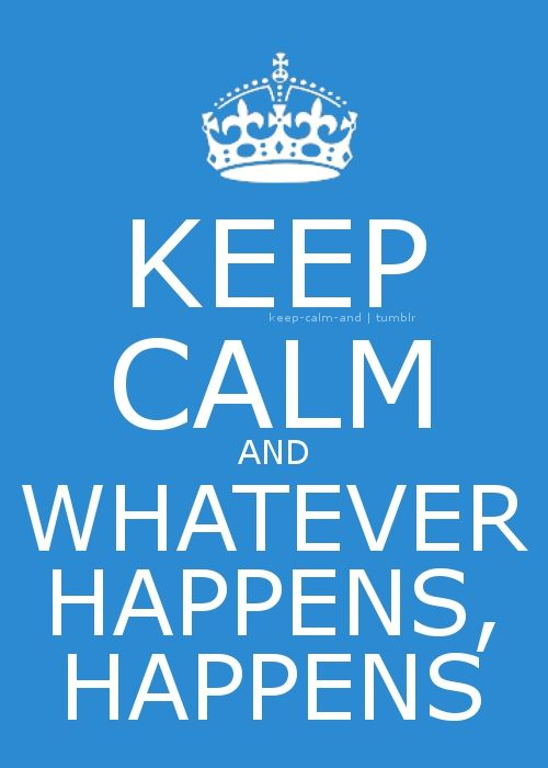 Keep Calm and whatever happens, happens                                                                                                                                                                                 Mais