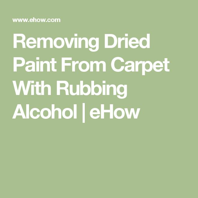 Removing Dried Paint From Carpet With Rubbing Alcohol | eHow