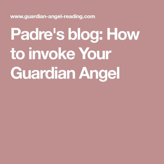 Padre's blog: How to invoke Your Guardian Angel