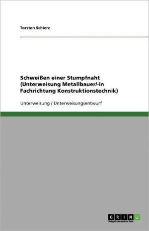 Schweissen Einer Stumpfnaht (Unterweisung Metallbauer/-In Fachrichtung Konstruktionstechnik)