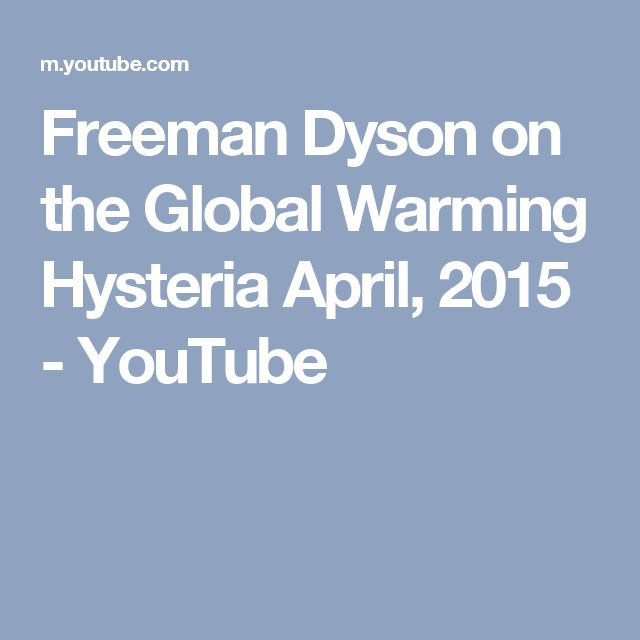 Freeman Dyson on the Global Warming Hysteria April, 2015 - YouTube