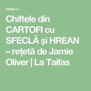 Chiftele din CARTOFI cu SFECLĂ și HREAN – rețetă de Jamie Oliver | La Taifas