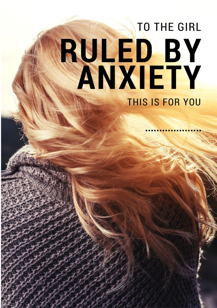 To the Girl Ruled By Anxiety