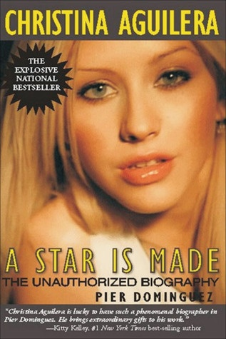 Christina Aguilera: A Star Is Made: The Unauthorized Biography  by Pier Dominguez