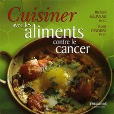Cuisiner avec les aliments contre le cancer - Richard Béliveau et Denis Gingras