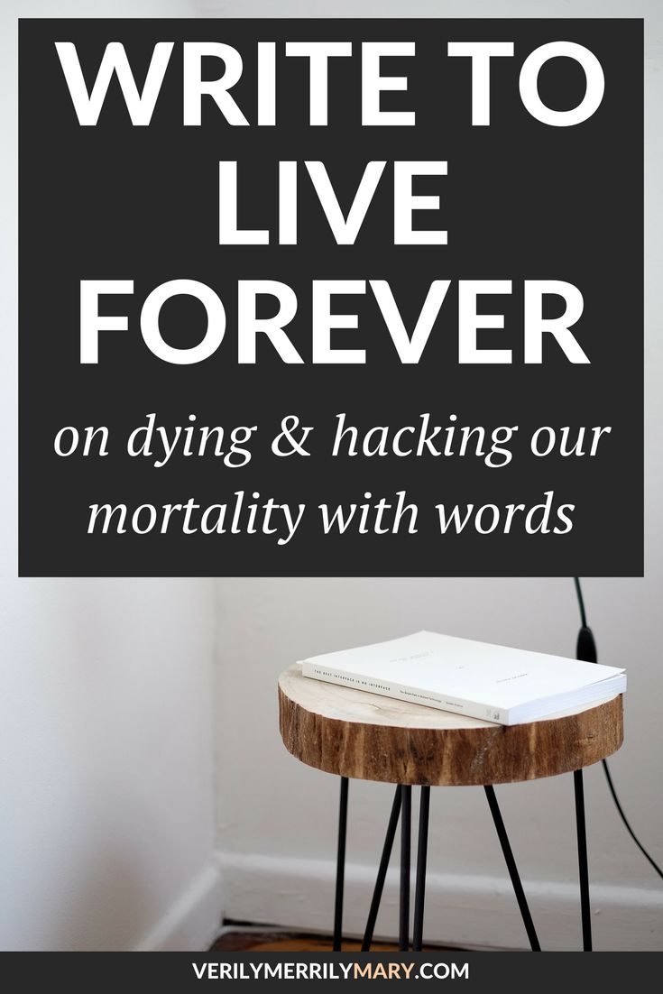 Write To Live Forever On Dying And Hacking Our Mortality With Words Writing SkillsWriting