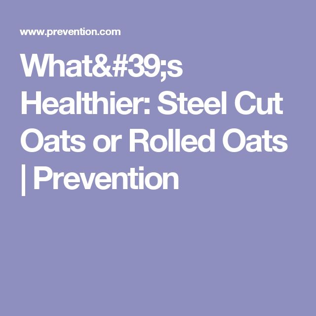 What's Healthier: Steel Cut Oats or Rolled Oats | Prevention