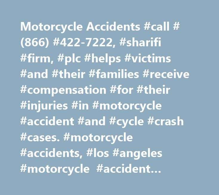 Motorcycle Accidents #call #(866) #422-7222, #sharifi #firm, #plc #helps #victims #and #their #families #receive #compensation #for #their #injuries #in #motorcycle #accident #and #cycle #crash #cases. #motorcycle #accidents, #los #angeles #motorcycle #accident #lawyer http://netherlands.nef2.com/motorcycle-accidents-call-866-422-7222-sharifi-firm-plc-helps-victims-and-their-families-receive-compensation-for-their-injuries-in-motorcycle-accident-and-cycle-crash-cases/  Motorcycle Accidents…