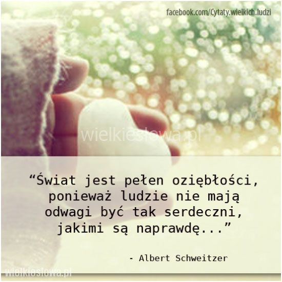 Świat jest pełen oziębłości, ponieważ ludzie... #Schweitzer-Albert,  #Odwaga, #Świat-i-podróże