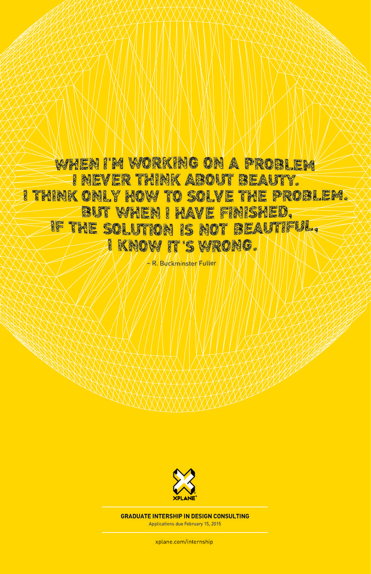 """When I'm working on a problem I never think about beauty. I think only how to solve the problem. But when I have finished, if the solution is not beautiful, I know it's wrong."" - Buckminster Fuller"