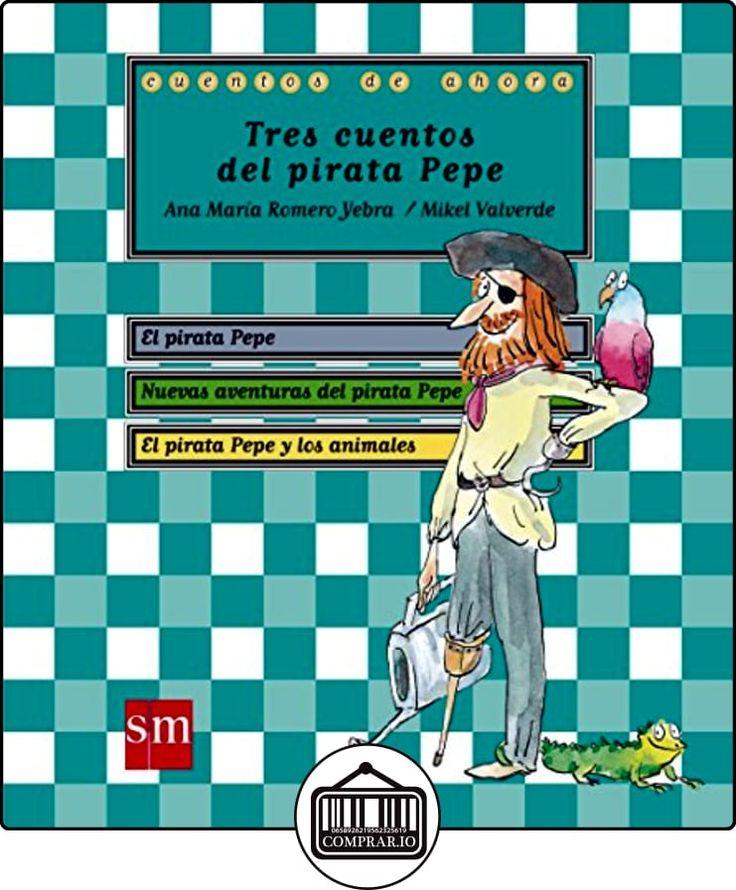 Tres cuentos del pirata Pepe (Cuentos de ahora) de Ana María Romero Yebra ✿ Libros infantiles y juveniles - (De 0 a 3 años) ✿