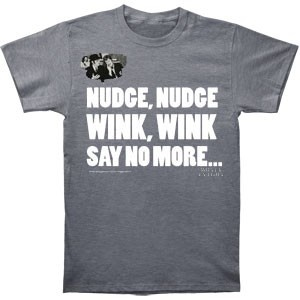 Monty Python Nudge Nudge T-shirt --ah, only a select few will understand.