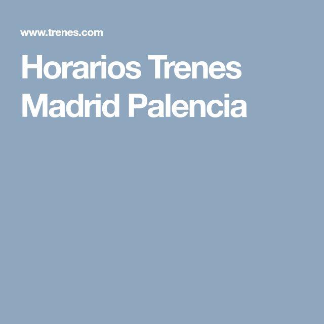 Horarios Trenes Madrid  Palencia