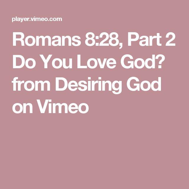 Romans 8:28, Part 2 Do You Love God? from Desiring God on Vimeo