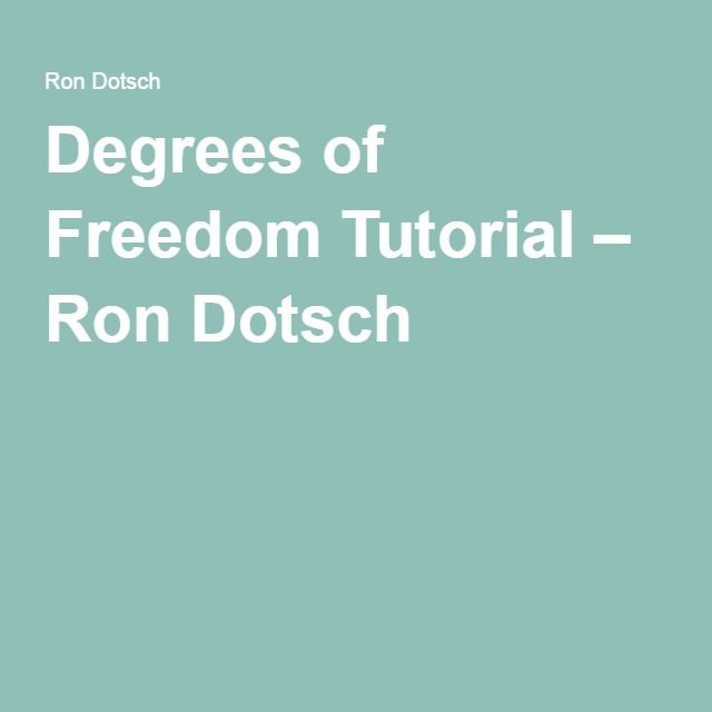 Degrees of Freedom Tutorial – Ron Dotsch