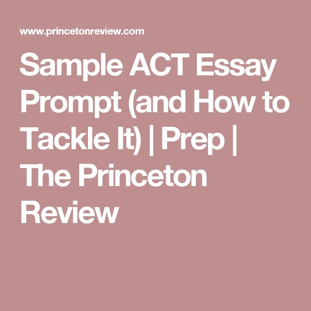 sample act essay prompts Wondering how to prepare for a sat essay prompt read examples, showing side-by-side comparisons of sample act and sat essays, critiques and grades.