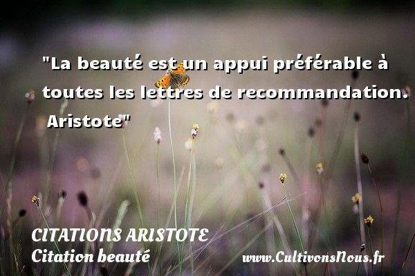 La beauté est un appui préférable à toutes les lettres de recommandation. Aristote Une citation sur la beauté