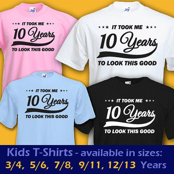 Ten Year Old Birthday Shirt Tenth Girl 10 It Took Me 13 YEARS To Look This GOOD Funny Cool Babys Kids Boys Girls T
