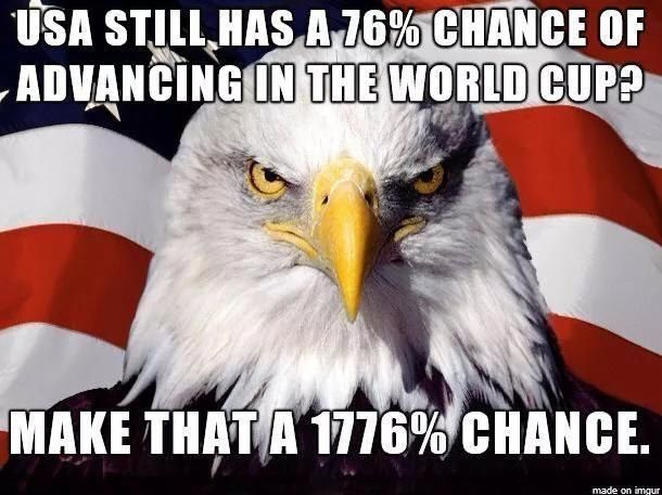 A place where even though they told us we're out of the World Cup — our chances still look good. | 21 'Murica Memes To Keep Your Patriotism Flowing