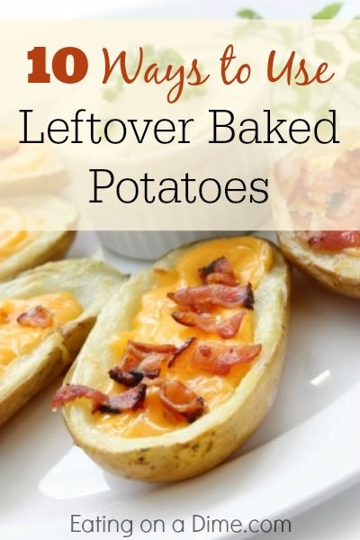 10 Ways to use Leftover Baked Potatoes - don't toss them away, when you can have more delicious dinner ideas!  http://eatingonadime.com/leftover-baked-potatoes/#