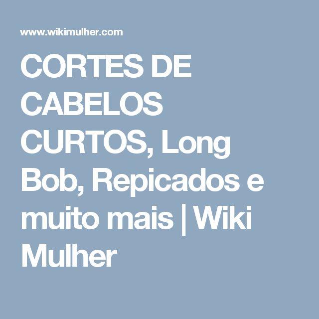 CORTES DE CABELOS CURTOS, Long Bob, Repicados e muito mais | Wiki Mulher