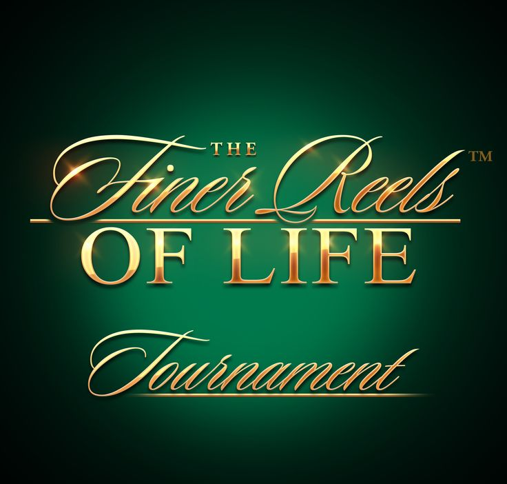 Finer Reels of Life Tournament