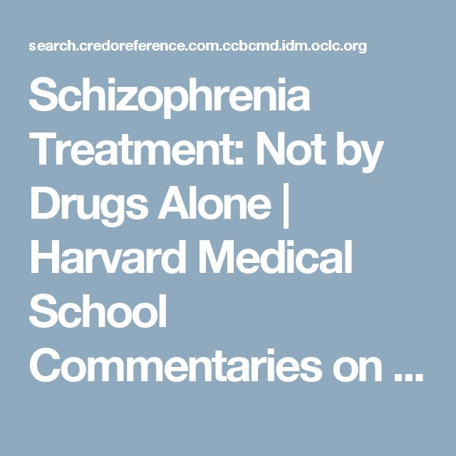 Schizophrenia Treatment: Not by Drugs Alone | Harvard Medical School Commentaries on Health - Credo Reference