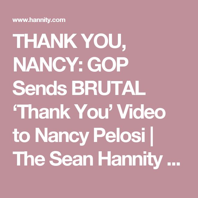 THANK YOU, NANCY: GOP Sends BRUTAL 'Thank You' Video to Nancy Pelosi | The Sean Hannity Show
