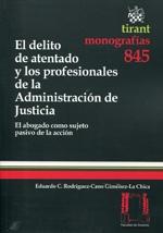 Rodríguez-Cano Giménez-La Chica, Eduardo C.. El delito de atentado y los profesionales de la administración de justicia. Tirant lo Blanch, 2013.