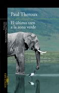 EL ULTIMO TREN A LA ZONA VERDE: MI SAFARI AFRICANO DEFINITIVO - PAUL THEROUX…