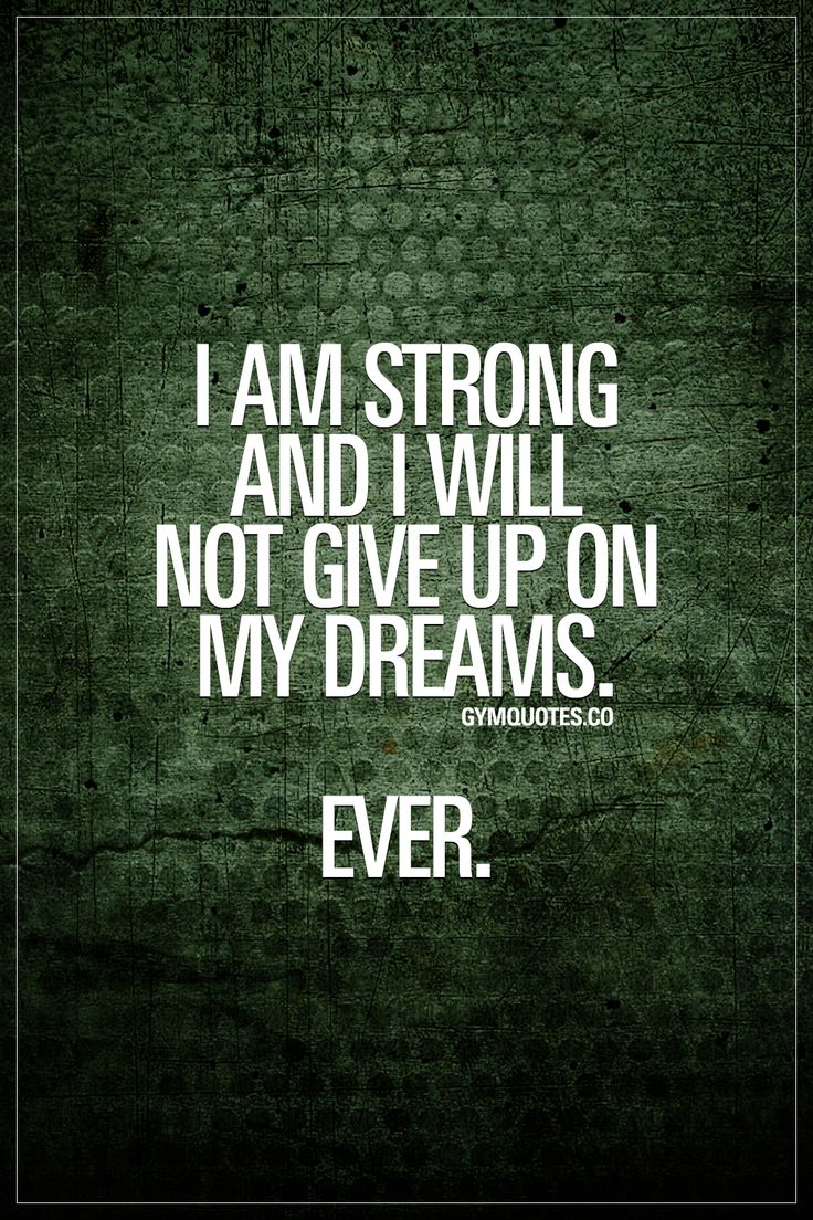I am strong and I will not give up on my dreams. EVER.   Like and save this quote if you'll NEVER give up on your dreams.   #dontgiveup #trainharder #workharder #goalcrusher #goaldigger #gymgoals #gymquotes #gymmotivation