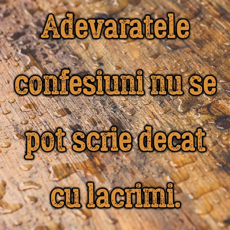 Adevăratele confesiuni nu se pot scrie decât cu lacrimi.