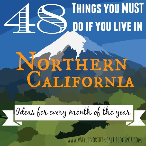 48 things you must do if you live in Northern California. Such a great list of things every month in Redding, Mt Shasta & Lassen Park area.  www.wayupnorthincali.blogspot.com