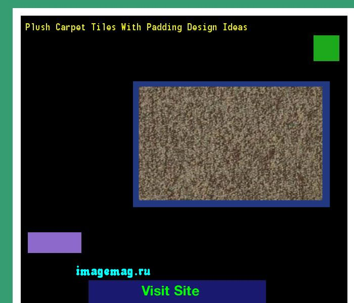 Plush Carpet Tiles With Padding Design Ideas 134410 - The Best Image Search