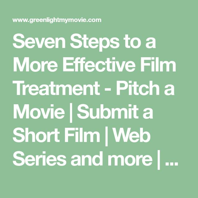 Seven Steps to a More Effective Film Treatment - Pitch a Movie | Submit a Short Film | Web Series and more | Greenlightmymovie