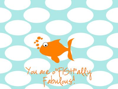 "You are o""FISH""ally Fabulous.  Attach printable tag to a baggie of goldfish. LOVE this for Valentine's day-I get so sick of all of the sugar!!"