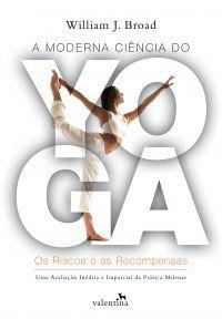 Mundo da Leitura e do entretenimento faz com que possamos crescer intelectual!!!: A Moderna Ciência do Yoga - Os Riscos e as Recompe...